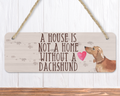 A House Is Not A Home Without A Tan Dachshund Sign