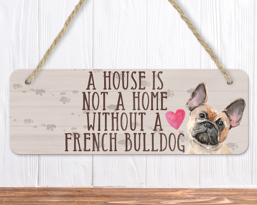 A House Is Not A Home Without A Tan Frenchie Sign