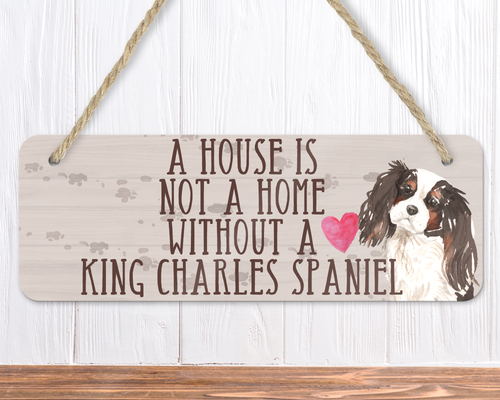 A House Is Not A Home Without A King Charles Spaniel Sign