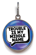 Trouble Is My Middle Name Pet Tag