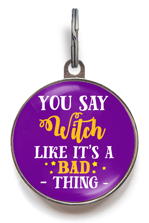 You Say Witch Like It's A Bad Thing Pet Tag