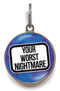 Your Worst Nightmare Pet Tag