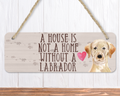 A House Is Not A Home Without A Yellow Labrador Sign