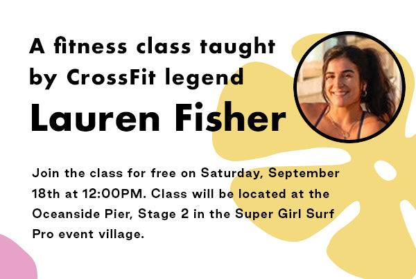 A fitness class taught by Crossfit legend Lauren Fisher! Join us for a free class Saturday September 18th at 12:00pm at the Oceanside Pier, Stage 2 at the Super Girl Surf Pro event