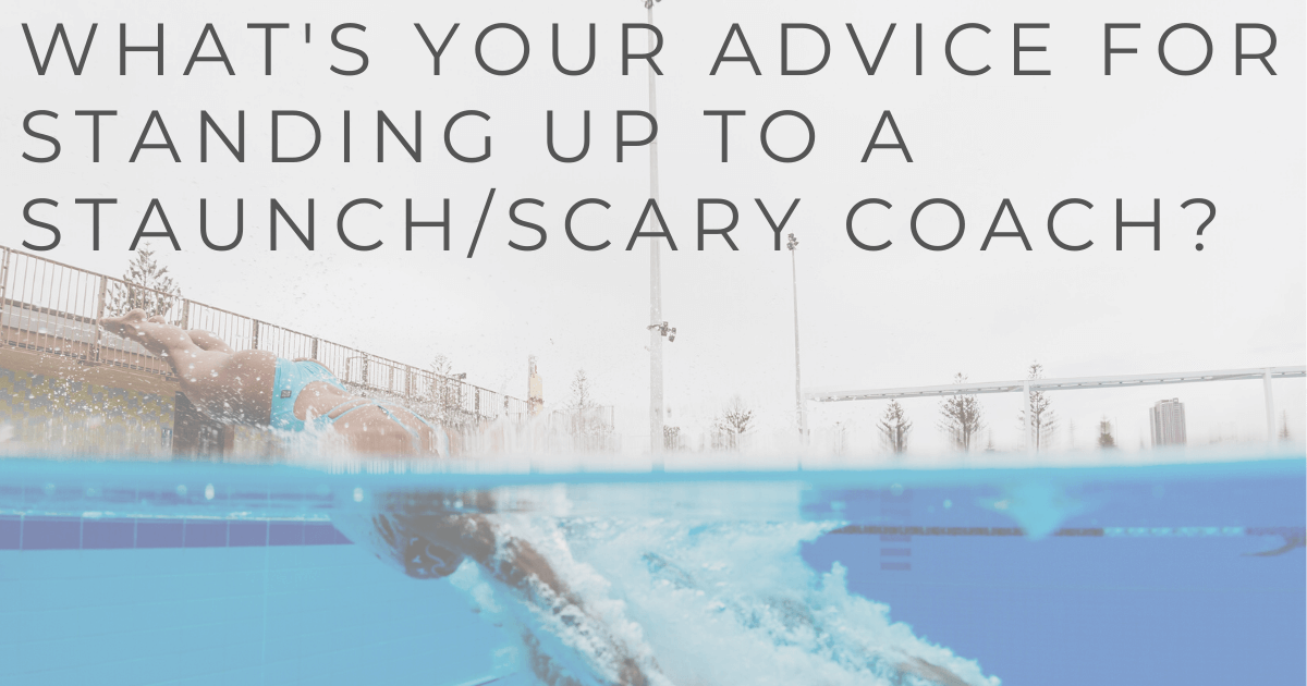JOLYN Australia sports swimwear blog - Carol Fox expert Q&A - what's your advice for standing up to a staunch-scary coach?