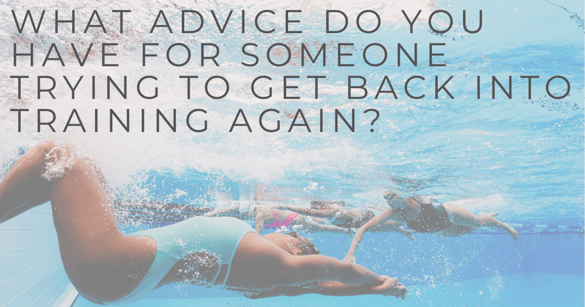 JOLYN Australia sports swimwear blog - Carol Fox expert Q&A -what advice do you have for someone trying to get back into training again?