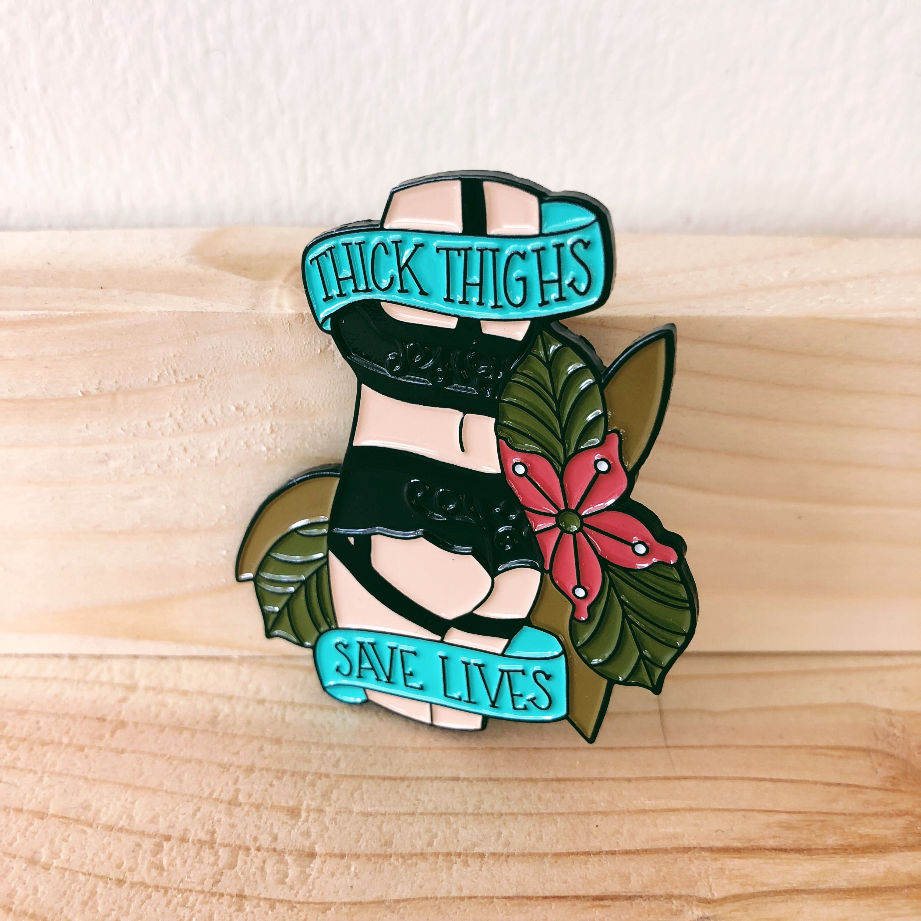 Thick Thighs Save Lives Pin