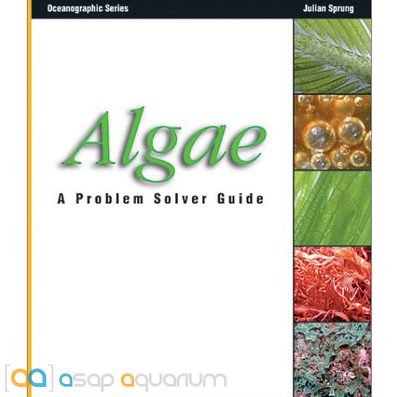 Algae: A Problem Solvers Guide By Julian Sprung (Softcover) - ASAP Aquarium