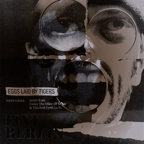 Eggs Laid by Tigers: Live Berlin