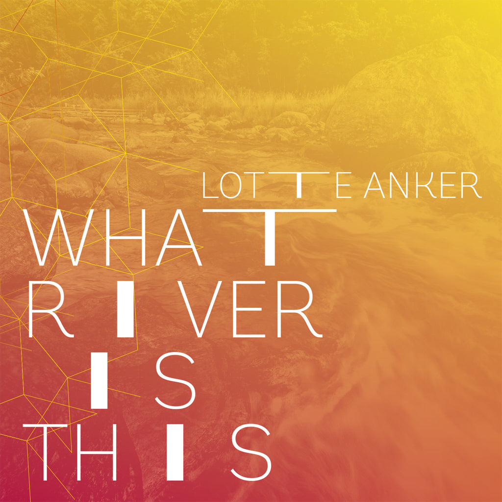 Lotte Anker: What River is This