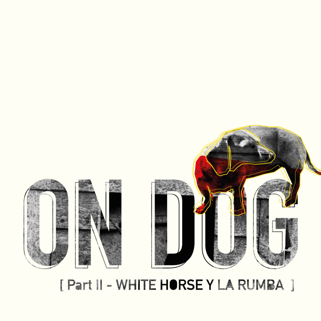 On Dog: Part II - White Horse y La Rumba