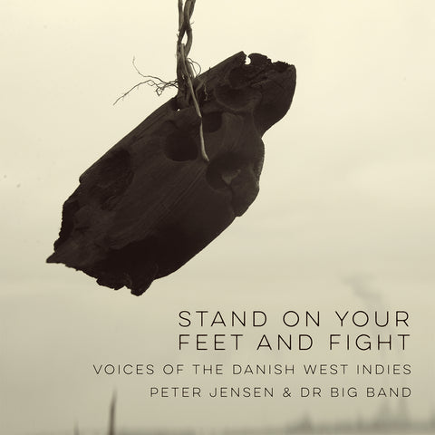 Peter Jensen & DR Big Band: Stand On Your Feet and Fight - Voices of the Danish West Indies