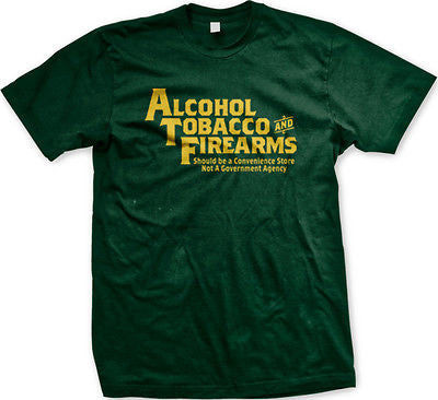 Alcohol Tobacco Firearms Not Government Agency Joke Humor Funny Mens T-shirt