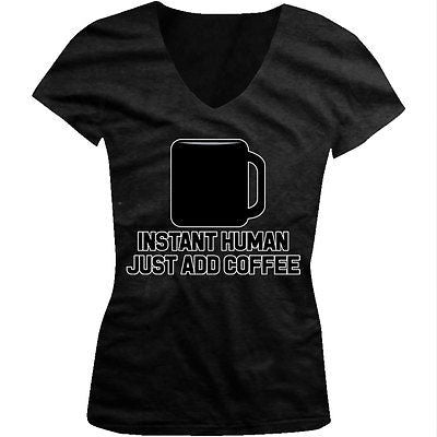 Instant Humoan Just Add Coffee Caffeine Addiction Funny Juniors V-neck T-shirt
