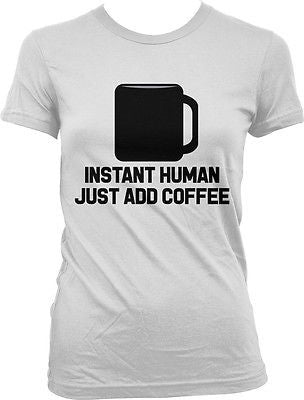 Instant Humoan Just Add Coffee Caffeine Addiction Funny Humor Juniors T-shirt