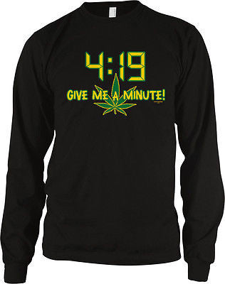 4:19 Give Me A Minute Funny Stoner Weed Pot Ganja 420 Smoke Long Sleeve Thermal