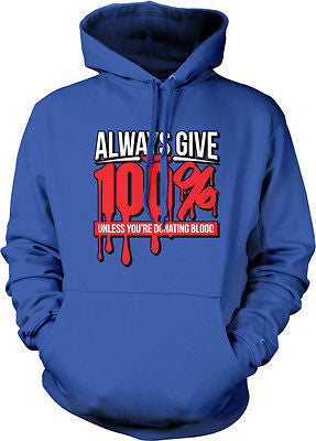 Always Give 100% Unless Youre Donating Blood Funny Humor Joke Hoodie Pullover