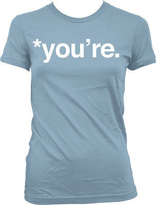 *You're Grammar Nazi Syntax English Funny Meme Humor Writing Juniors T-shirt