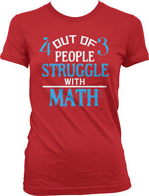 4 out of 3 People Struggle With Math Nerd Geek Humor Funny Juniors T-shirt