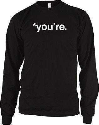 *You're Grammar Nazi Syntax English Funny Meme Humor Writing Long Sleeve Thermal