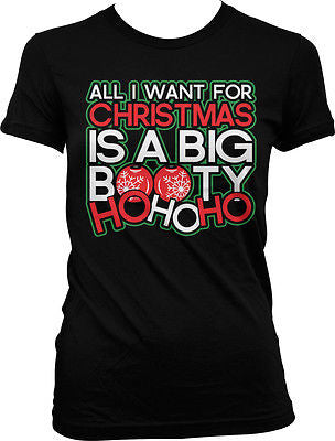 All I Want For Christmas Is A Big Booty Ho Ho Ho Pun Funny Swag Juniors T-shirt