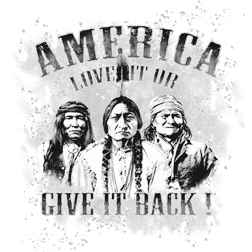 America Love It Or Give It Back Political Native American Indian Mens T-shirt