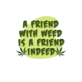 A Friend With Weed Friend Indeed Pot Marijuana FREE SHIPPING New Mens T-shirt