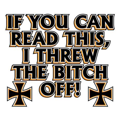 If You Can Read This I Threw The Bitch Off Men's T-shirt