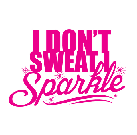 I Dont Sweat I Sparkle T-shirt