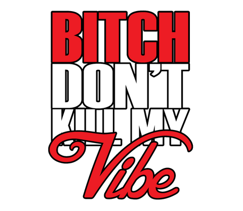 B**ch Don't Kill My Vibe Swag Hype Dope Music Haters Trick Mens V-neck T-shirt