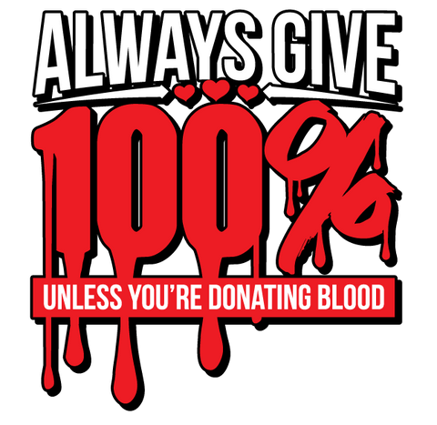 Always Give 100% Unless Youre Donating Blood Funny Humor Juniors V-neck T-shirt