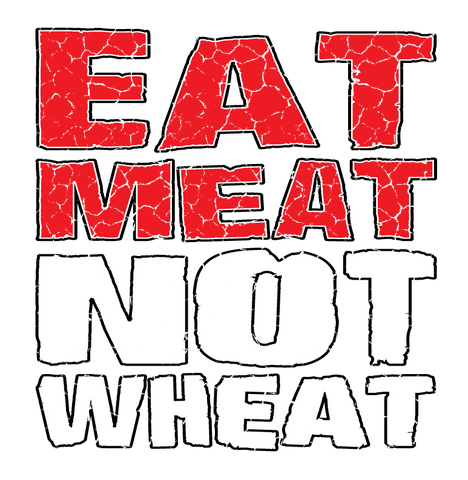 Eat Meat Not Wheat Paleo Ancestral Diet Healthy Lifestyle Mens T-shirt