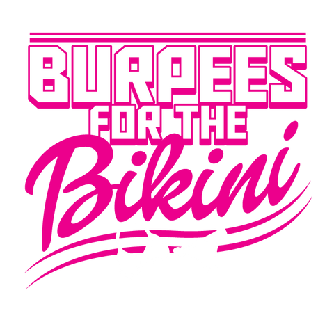 Burpees For The Bikini T-shirt