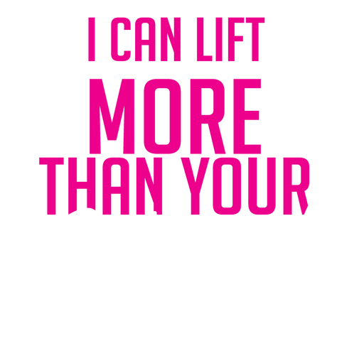 I Can Lift More Than Your Girlfriend Funny Humor Workout Pun Joke Mens T-shirt