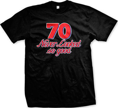 70 Never Looked So Good Birthday Seventy Handsome Pretty Funny New Mens T-shirt