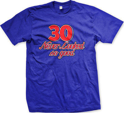30 Never Looked So Good Birthday Vanity Handsome Pretty Funny New Mens T-shirt