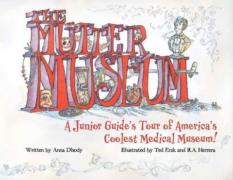 The Mütter Museum: A Junior Guide's Tour of America's Coolest Medical Museum
