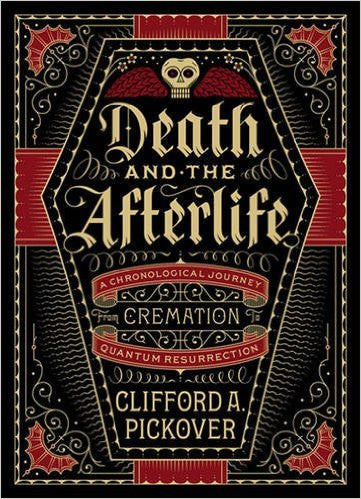 Death and the Afterlife: A Chronological Journey, from Cremation to Quantum Ressurection