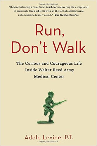 Run, Don't Walk: The Curious and Courageous Life Inside Walter Reed Army Medical Center