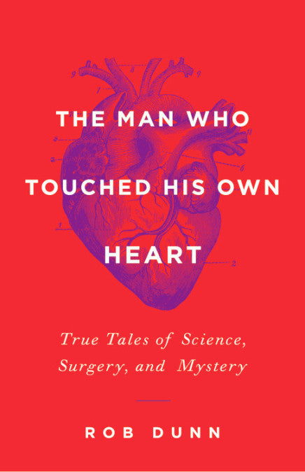 The Man Who Touched His Own Heart; True Tales of Science, Surgery, and Mystery