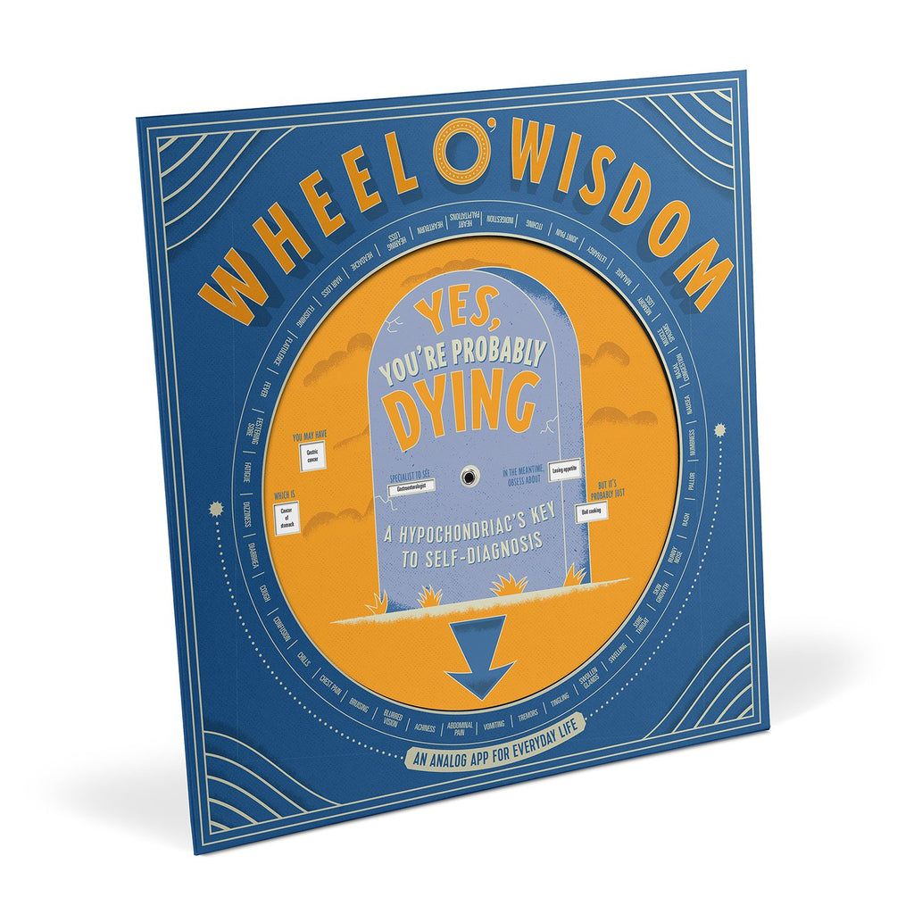 Wheel O'Wisdom - Yes, You're Probably Dying