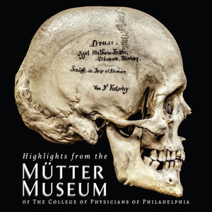 Highlights from the Mütter Museum of The College of Physicians of Philadelphia
