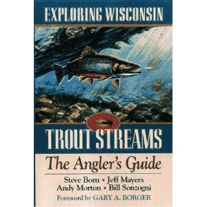 Exploring Wisconsin Trout Streams, The Angler's Guide