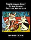 The Unusual Diary of An Animal Shelter Volunteer