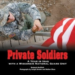 Private Soldiers - A Year in Iraq With a WI National Guard Unit