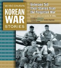 Wisconsin Korean War Stories - Veterans Tell Their Stories From the Forgotten War