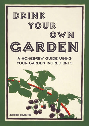 Drink Your Own Garden - A Homebrew Guide