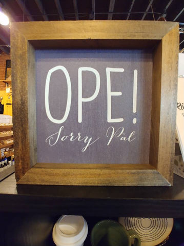 6x6 Wood Sign - Ope Sorry Pal