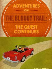 Adventures on the Bloody Trail: The Quest Continues