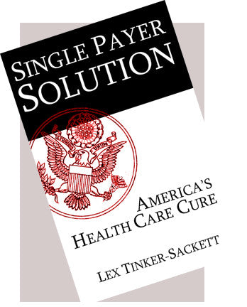 Single Payer Solution: America's Health Care Cure